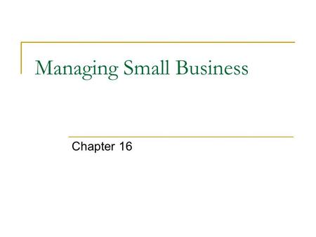 Managing Small Business Chapter 16. Management What do manager do?  Plan – Developing management strategy, business plans, organizational goals, etc.