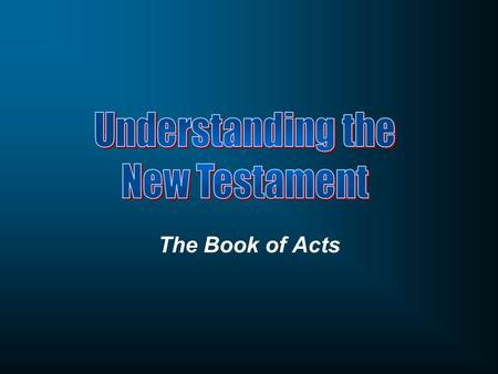 Understanding the New Testament The Book of Acts.