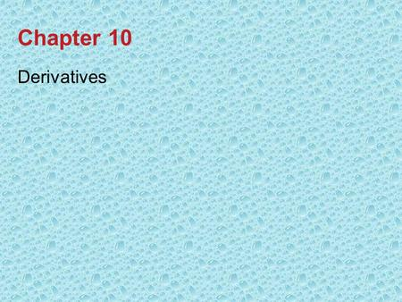 Chapter 10 Derivatives. 10-2 Introduction In this chapter on derivatives we cover: –Forward and futures contracts –Swaps –Options.