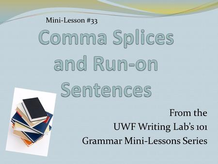 From the UWF Writing Lab's 101 Grammar Mini-Lessons Series Mini-Lesson #33.