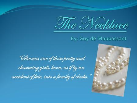 The Necklace By: Guy de Maupassant