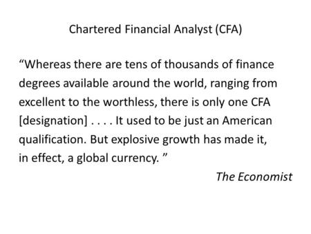 "Chartered Financial Analyst (CFA) ""Whereas there are tens of thousands of finance degrees available around the world, ranging from excellent to the worthless,"