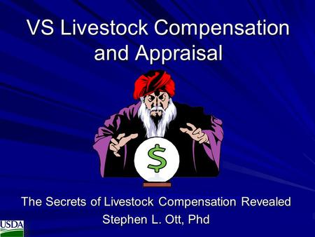VS Livestock Compensation and Appraisal The Secrets of Livestock Compensation Revealed Stephen L. Ott, Phd.