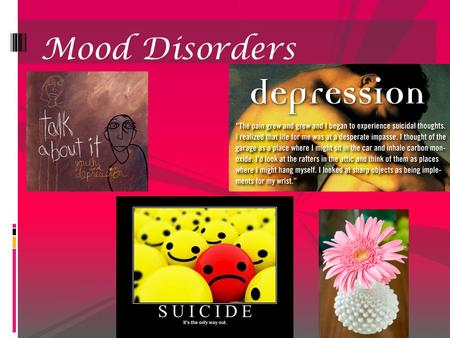Mood Disorders. What is it?   Depression happens to about 6 million Americans a year!  It is a prolonged and disturbed emotional state that affects.
