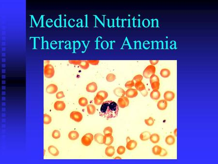 Medical Nutrition Therapy for Anemia. Anemia Definition: <strong>deficiency</strong> in size or number of red blood cells or amount of hemoglobin they containDefinition: