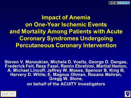 Impact of Anemia on One-Year Ischemic Events and Mortality Among Patients with Acute Coronary Syndromes Undergoing Percutaneous Coronary Intervention Steven.