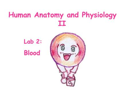 Human Anatomy and Physiology II Lab 2: Blood. Activity 1Blood Pathologies Observe prepared slides of blood smears taken from patients with the following.