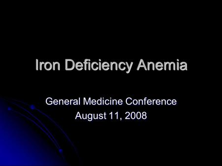 Iron Deficiency Anemia General Medicine Conference August 11, 2008.