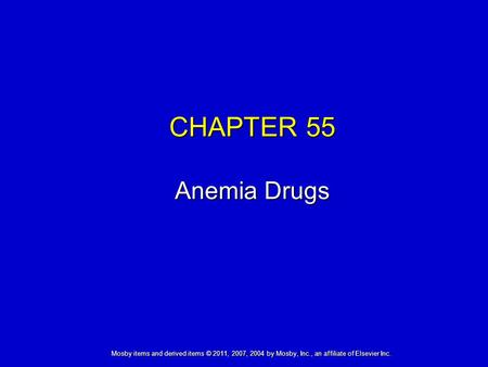 Mosby items and derived items © 2011, 2007, 2004 by Mosby, Inc., an affiliate of Elsevier Inc. CHAPTER 55 Anemia Drugs.