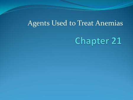 Agents Used to Treat Anemias. Anemia Decreased number of circulating red blood cells Decreased hemoglobin = decreased oxygen capacity Many causes. 22.