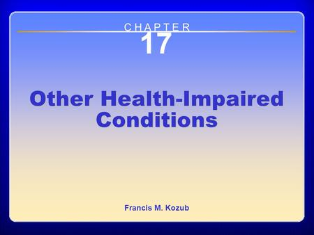 Chapter 17 Other Health-Impaired Conditions 17 Other Health-Impaired Conditions Francis M. Kozub C H A P T E R.