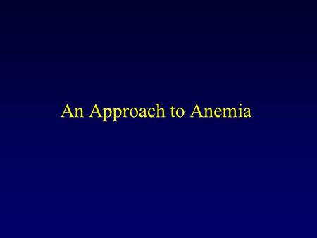 An Approach to Anemia.