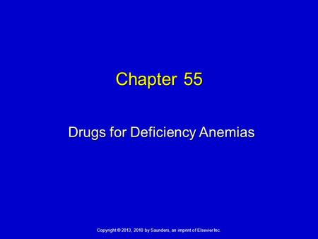 Copyright © 2013, 2010 by Saunders, an imprint of Elsevier Inc. Chapter 55 Drugs for Deficiency Anemias.