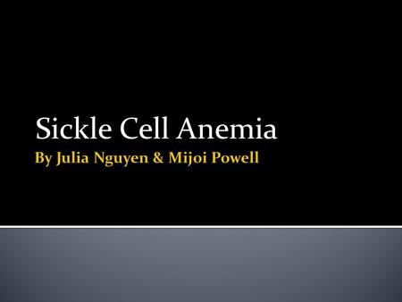Sickle Cell Anemia. What Is It? Sickle Cell Anemia is……. A Genetic disease body produces abnormally shaped red blood cells. Red blood cells shaped like.