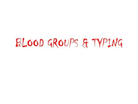 BLOOD GROUPS & TYPING. Blood Groups RBCs contain antigens (glycoproteins) for cell recognition (identification tags) The immune system has cells and chemicals.