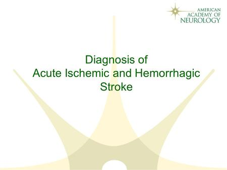 Diagnosis of Acute Ischemic and Hemorrhagic Stroke.