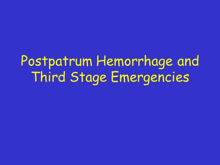 Postpatrum Hemorrhage and Third Stage Emergencies