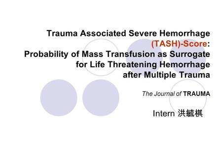 Trauma Associated Severe Hemorrhage (TASH)-Score: Probability of Mass Transfusion as Surrogate for Life Threatening Hemorrhage after Multiple Trauma The.