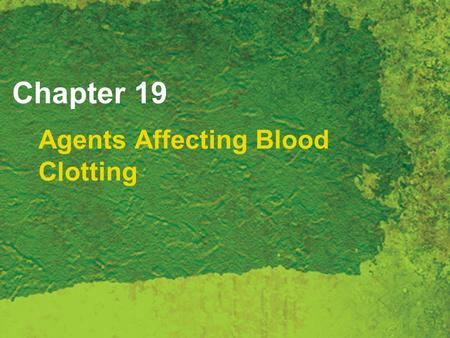 Chapter 19 Agents Affecting Blood Clotting. Copyright 2007 Thomson Delmar Learning, a division of Thomson Learning Inc. All rights reserved. 19 - 2 Blood.