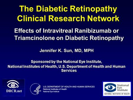 The Diabetic Retinopathy Clinical Research Network Effects of Intravitreal Ranibizumab or Triamcinolone on Diabetic Retinopathy Jennifer K. Sun, MD, MPH.