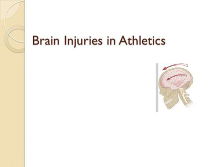 Brain Injuries in Athletics. Objectives Define and explain these terms: ◦ Concussion ◦ MTBI ◦ Second-Impact Syndrome ◦ Post-Concussion Syndrome ◦ Intracranial.