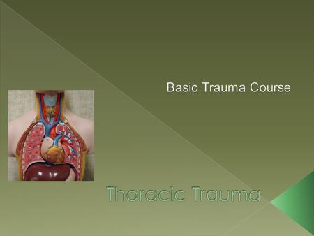  Trauma to the chest are some of the most life-threatening conditions that present to the ED.  Acceleration and Deceleration forces are a common cause.