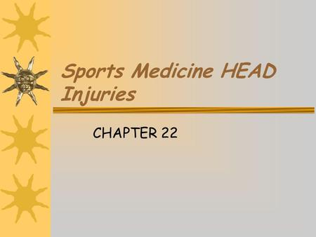 Sports Medicine HEAD Injuries CHAPTER 22 Vocabulary:  Encephalon  Meninges  Cerebrospinal fluid  Automatism  Posttraumatic amnesia  Retrograde.