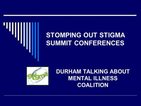 STOMPING OUT STIGMA SUMMIT CONFERENCES DURHAM TALKING ABOUT MENTAL ILLNESS COALITION.