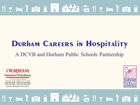 Durham Careers in Hospitality A DCVB and Durham Public Schools Partnership.