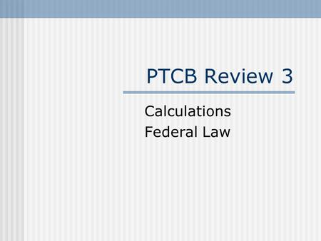 PTCB Review 3 Calculations Federal Law 1. How many 30-mg tablets of codeine sulfate should be used in preparing the following Rx? Rx: Codeine sulfate15.