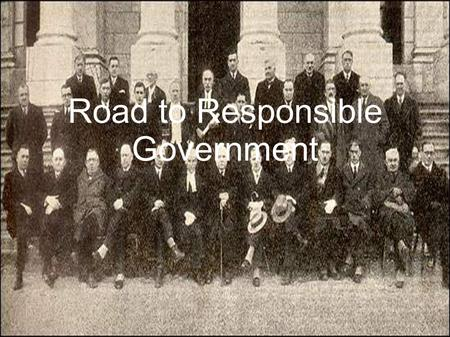 Road to Responsible Government. Lord Durham's Report Canadians wanted to have responsible government, one that answered to elected representatives of.