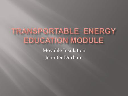 Movable Insulation Jennifer Durham.  Usually insulation is used inside walls, ceilings, and floors to trap heat and create a thermal envelope.  Windows.