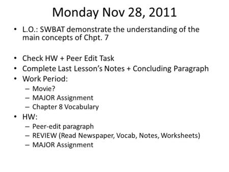 Monday Nov 28, 2011 L.O.: SWBAT demonstrate the understanding of the main concepts of Chpt. 7 Check HW + Peer Edit Task Complete Last Lesson's Notes +