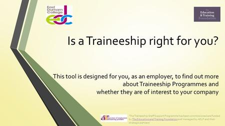 Is a Traineeship right for you? This tool is designed for you, as an employer, to find out more about Traineeship Programmes and whether they are of interest.
