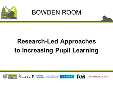Research-Led Approaches to Increasing Pupil Learning BOWDEN ROOM.