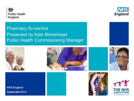 Pharmacy flu service Presented by Kate Birkenhead Public Health Commissioning Manager NHS England September 2014.