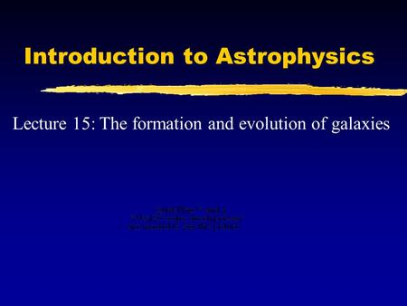 Introduction to Astrophysics Lecture 15: The formation and evolution of galaxies.