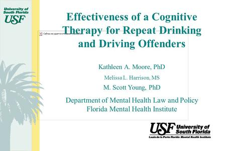 Effectiveness of a Cognitive Therapy for Repeat Drinking and Driving Offenders Kathleen A. Moore, PhD Melissa L. Harrison, MS M. Scott Young, PhD Department.