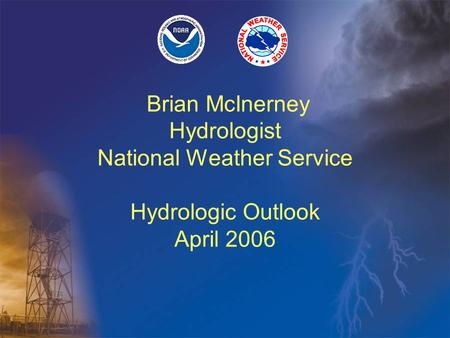 Brian McInerney Hydrologist National Weather Service Hydrologic Outlook April 2006.