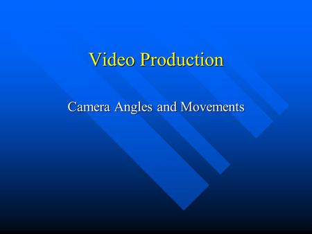 Video Production Camera Angles and Movements. Camera Angles Finding the perfect position for the camera -- the camera angle -- is influenced by how much.