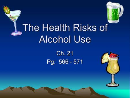 The Health Risks of Alcohol Use Ch. 21 Pg: 566 - 571.