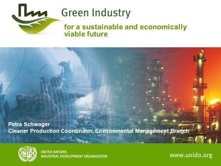 For a sustainable and economically viable future Petra Schwager Cleaner Production Coordinator, Environmental Management Branch.