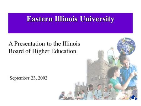 Eastern Illinois University September 23, 2002 A Presentation to the Illinois Board of Higher Education.
