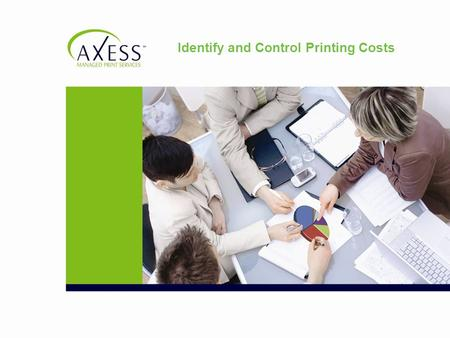 Identify and Control Printing Costs. Can You Answer These Questions? How many printers, copiers, MFPs do you have? Are they being properly used? Too much?