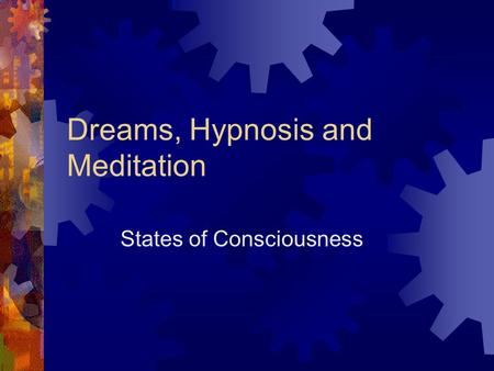 Dreams, Hypnosis and Meditation States of Consciousness.
