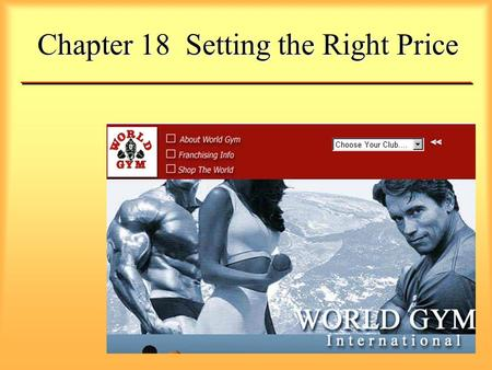 Chapter 18 Setting the Right Price. Steps in Setting the Right Price Results lead to the right price Fine tune with pricing tactics Choose a price strategy.
