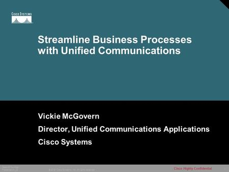 1 © 2005 Cisco Systems, Inc. All rights reserved. Session Number Presentation_ID Cisco Highly Confidential 12077_01_2006_c1 Streamline Business Processes.