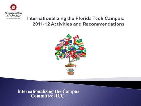 "Internationalizing the Campus Committee (ICC). ""The process of integrating an international/intercultural dimension into the teaching, research, and service."