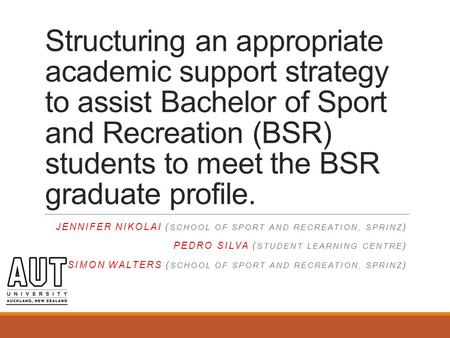 Structuring an appropriate academic support strategy to assist Bachelor of Sport and Recreation (BSR) students to meet the BSR graduate profile. JENNIFER.