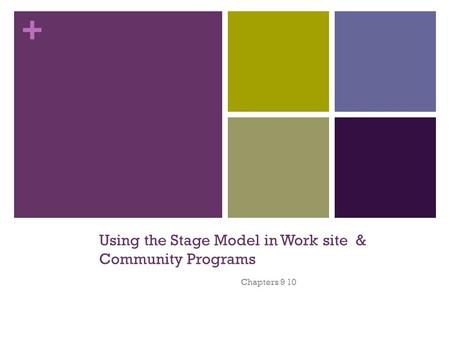 + Using the Stage Model in Work site & Community Programs Chapters 9 10.